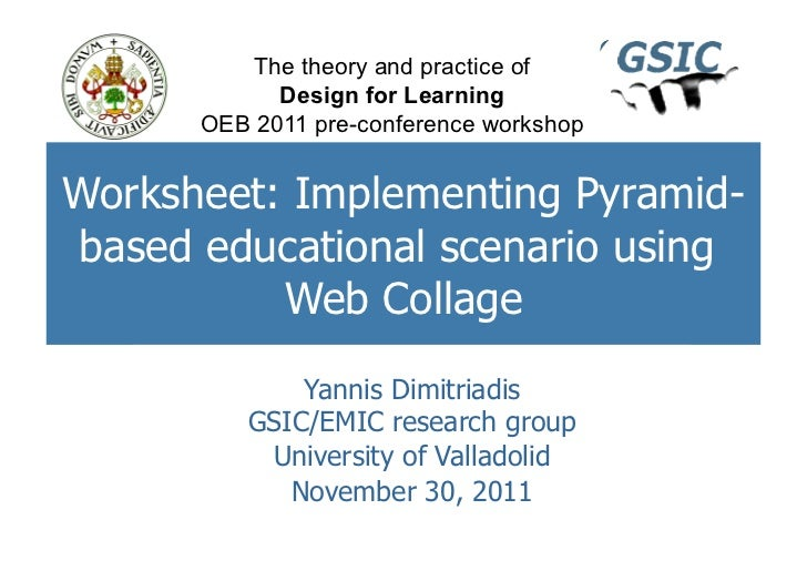 The theory and practice of            Design for Learning      OEB 2011 pre-conference workshopWorksheet: Implementing Pyr...