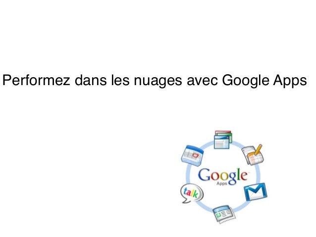 Performez dans les nuages avec Google Apps