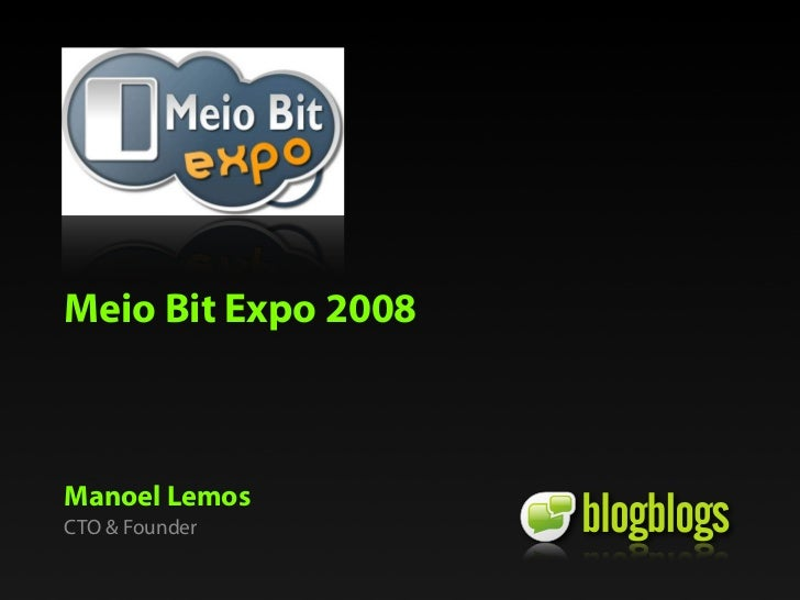 Meio Bit Expo 2008    Manoel Lemos CTO  Founder