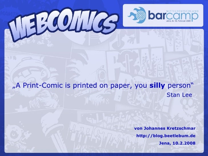 """ A Print-Comic is printed on paper, you  silly  person""  Stan Lee von Johannes Kretzschmar http://blog.beetlebum.de Jena,..."