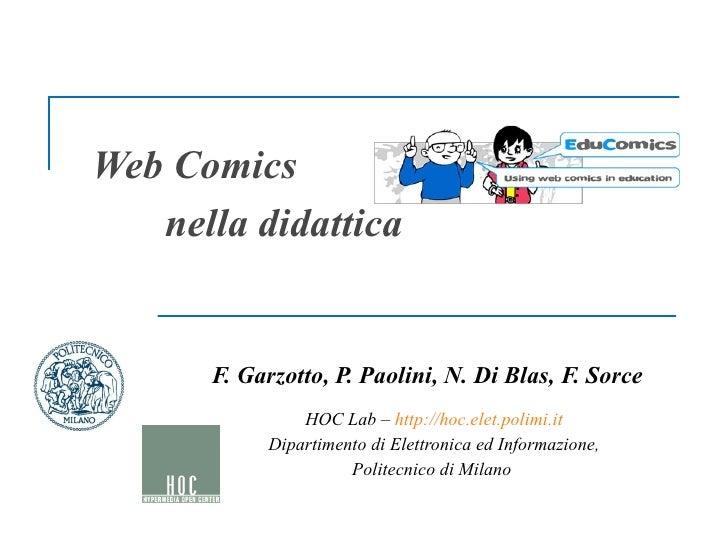 Web Comics  nella didattica F. Garzotto, P. Paolini, N. Di Blas, F. Sorce HOC Lab –  http://hoc.elet.polimi.it Dipartiment...