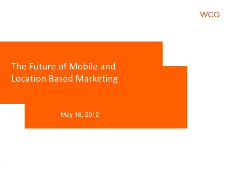 The Future of Mobile and    Location Based Marketing               May 16, 20121