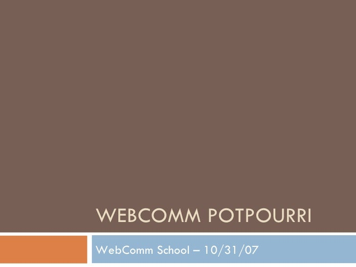 WEBCOMM POTPOURRI WebComm School – 10/31/07