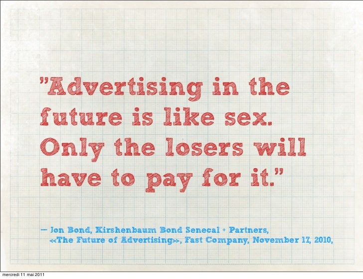 """""""Advertising in the                 future is like sex.                 Only the losers will                 have to pay f..."""