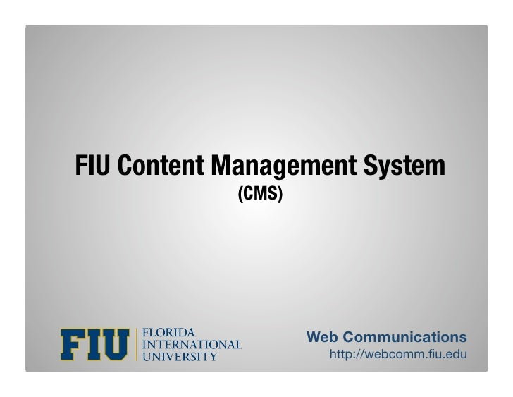 FIU Content Management System             (CMS)                          Web Communications                        http://...