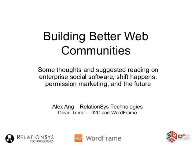 Building Better Web Communities Some thoughts and suggested reading on enterprise social software, shift happens. permissi...
