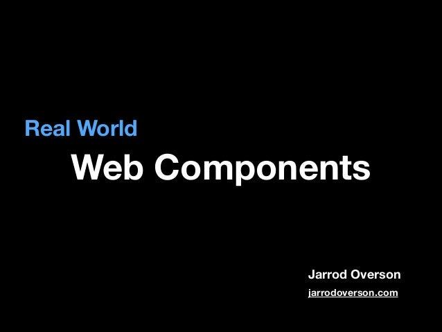 Real World  Web Components Jarrod Overson jarrodoverson.com
