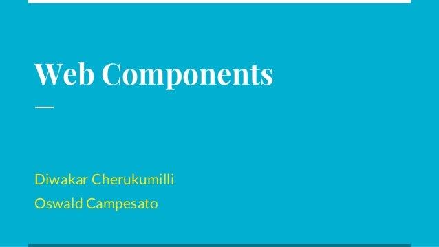 Web Components Diwakar Cherukumilli Oswald Campesato