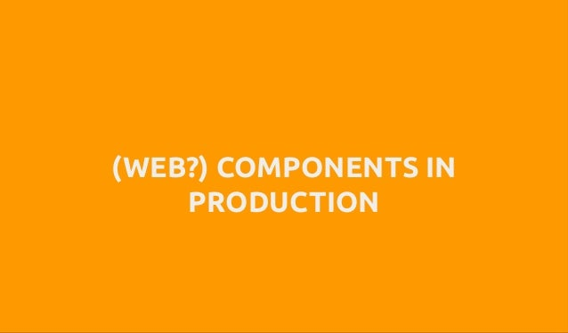 (WEB?) COMPONENTS IN PRODUCTION