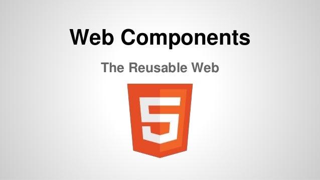 Web Components The Reusable Web