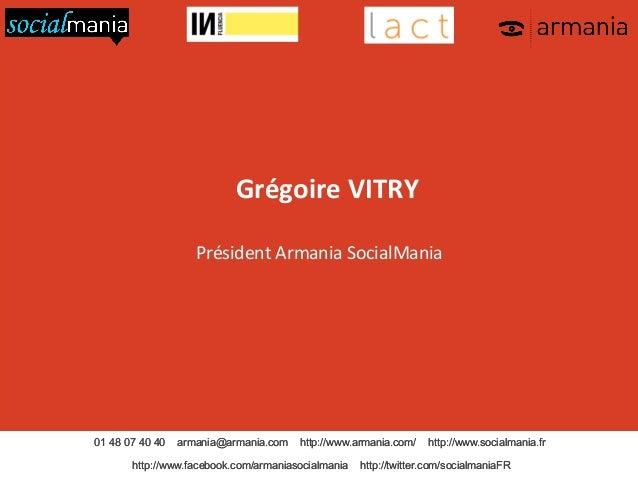 Grégoire  VITRY        Président  Armania  SocialMania        01 48 07 40 40  armania@armania.com  ht...