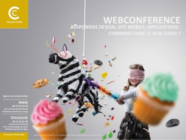 WEBCONFERENCE  RESPONSIVE DESIGN, SITE MOBILE, APPLICATIONS : COMMENT FAIRE LE BON CHOIX ?  Agence de communication  PARIS...
