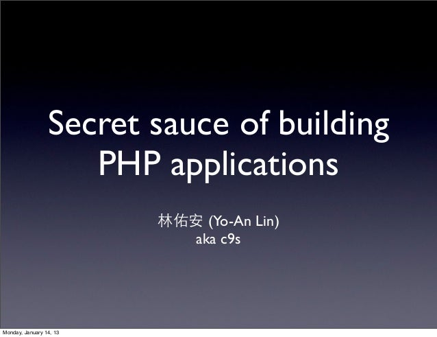 Secret sauce of building                    PHP applications                         林佑安 (Yo-An Lin)                      ...