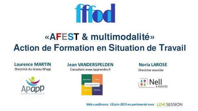 «AFEST & multimodalité» Action de Formation en Situation de Travail Web-conférence 18 juin 2019 en partenariat avec Lauren...