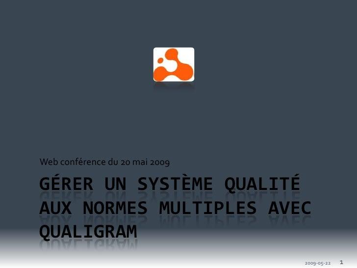 Web conférence du 20 mai 2009  GÉRER UN SYSTÈME QUALITÉ AUX NORMES MULTIPLES AVEC QUALIGRAM                               ...