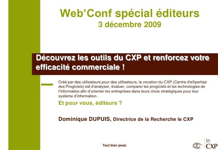 Web'Conf spécial éditeurs                             3 décembre 2009    Découvrez les outils du CXP et renforcez votre ef...