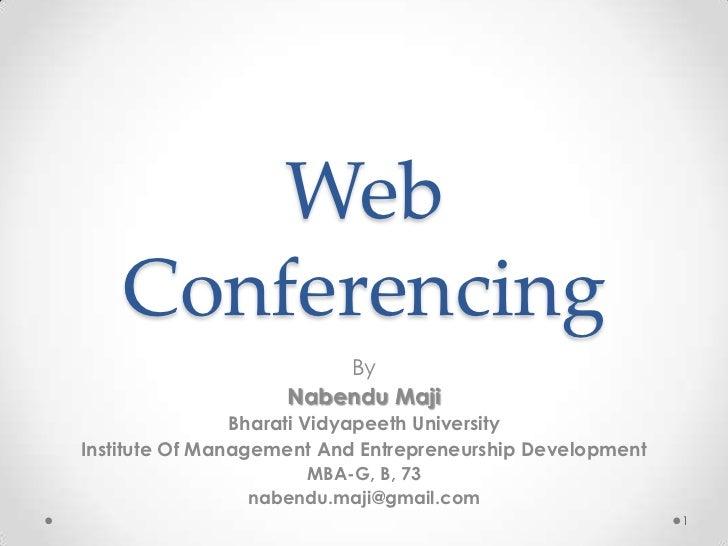 Web    Conferencing                        By                    Nabendu Maji                Bharati Vidyapeeth University...