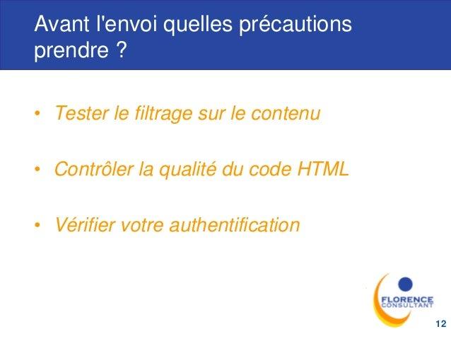 Avant l'envoi quelles précautions prendre ? • Tester le filtrage sur le contenu • Contrôler la qualité du code HTML • Véri...