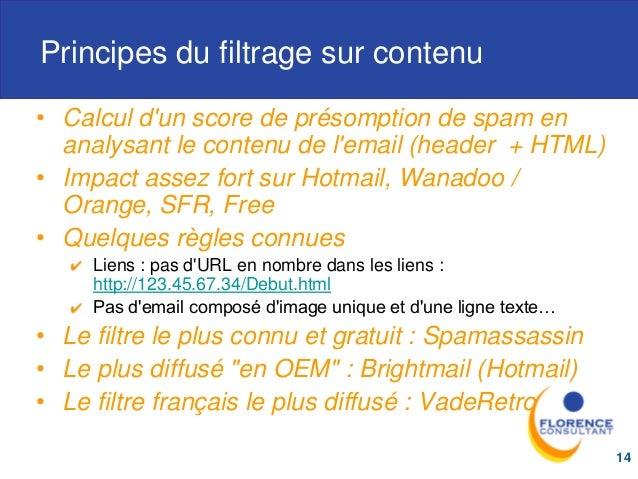 Principes du filtrage sur contenu • Calcul d'un score de présomption de spam en analysant le contenu de l'email (header + ...