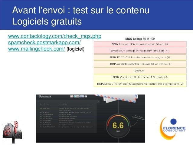Avant l'envoi : test sur le contenu Logiciels gratuits www.contactology.com/check_mqs.php spamcheck.postmarkapp.com/ www.m...
