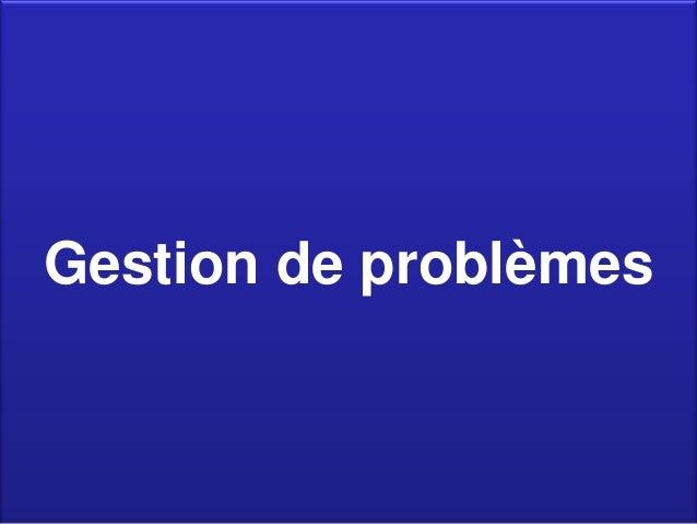 3 thèmes abordés 32 Gestion de problèmes