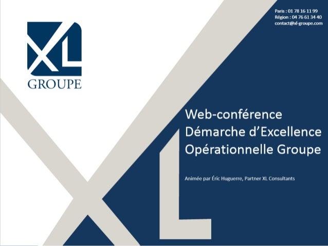 Paris : 01 78 16 11 99 Région : 04 76 61 34 40 contact@xl-groupe.com Web-conférence Démarche d'Excellence Opérationnelle G...