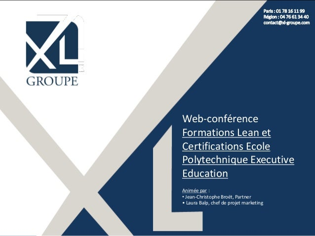 Paris : 01 78 16 11 99 Région : 04 76 61 34 40 contact@xl-groupe.com Web-conférence Formations Lean et Certifications Ecol...