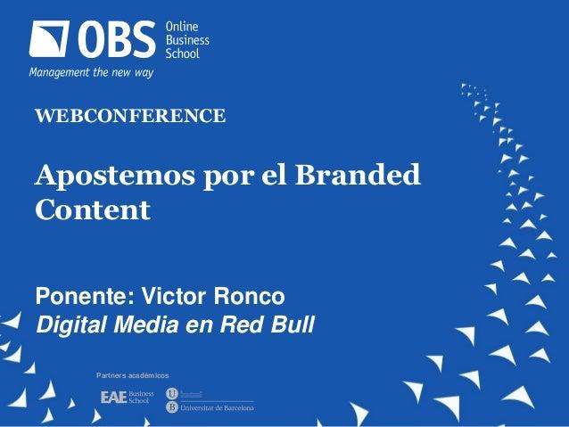 WEBCONFERENCE Apostemos por el Branded Content Ponente: Victor Ronco Digital Media en Red Bull Partners académicos