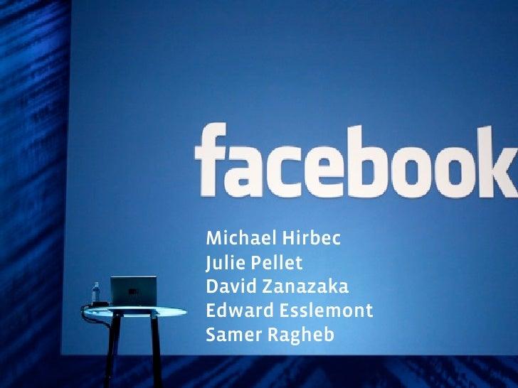 Facebook helps tomake the world moreopen and connected Michael Hirbec Julie Pellet David Zanazaka Edward Esslemont Samer R...