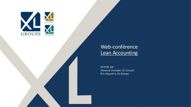 1 Web-conférence Lean Accounting Animée par : Florence Chevalier, FC Conseil Éric Huguerre, XL Groupe