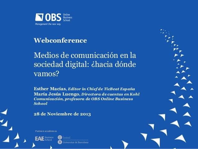 Webconference  Medios de comunicación en la sociedad digital: ¿hacia dónde vamos? Esther Macías, Editor in Chief de TicBea...