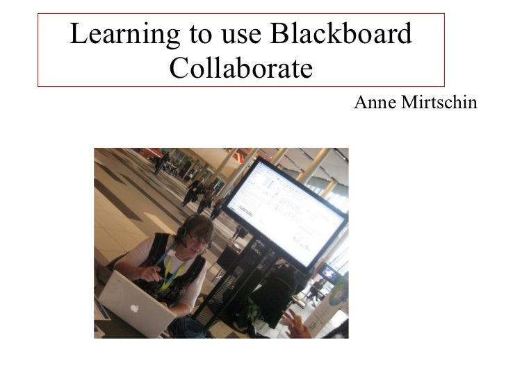Learning to use Blackboard Collaborate Anne Mirtschin