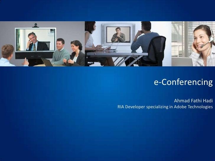 e-Conferencing<br />Ahmad Fathi Hadi<br />RIA Developer specializing in Adobe Technologies<br />