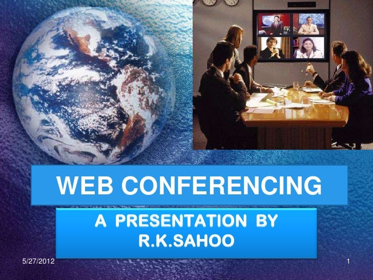 WEB CONFERENCING              A PRESENTATION BY                  R.K.SAHOO5/27/2012                         1