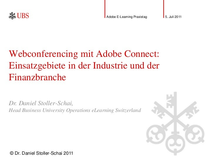 Adobe E-Learning Praxistag   5. Juli 2011Webconferencing mit Adobe Connect:Einsatzgebiete in der Industrie und derFinanzbr...