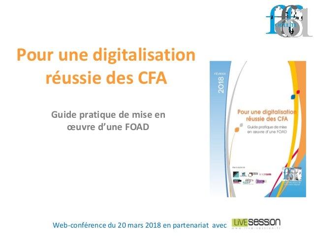 Pour une digitalisation réussie des CFA Web-conférence du 20 mars 2018 en partenariat avec Guide pratique de mise en œuvre...