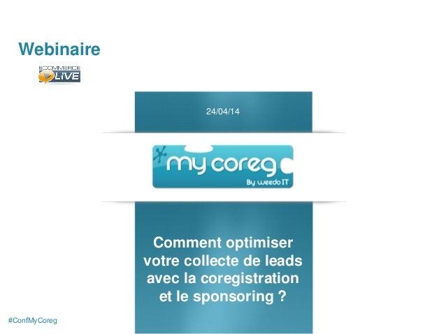 Webinaire Comment optimiser votre collecte de leads avec la coregistration et le sponsoring ? 24/04/14 #ConfMyCoreg