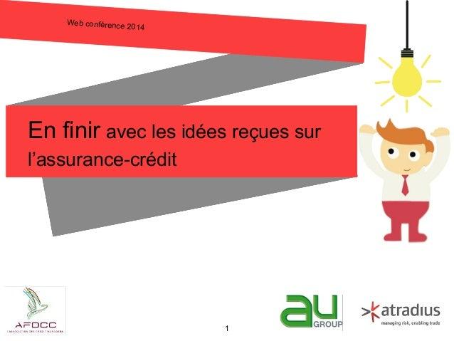 Web conférence 2014 En finir avec les idées reçues sur l'assurance-crédit 1