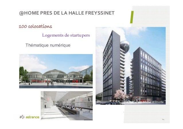 @HOME PRES DE LA HALLE FREYSSINET 24 Logements de startupers @HOME - Jean-Michel Wilmotte 100 colocations Thématique numér...