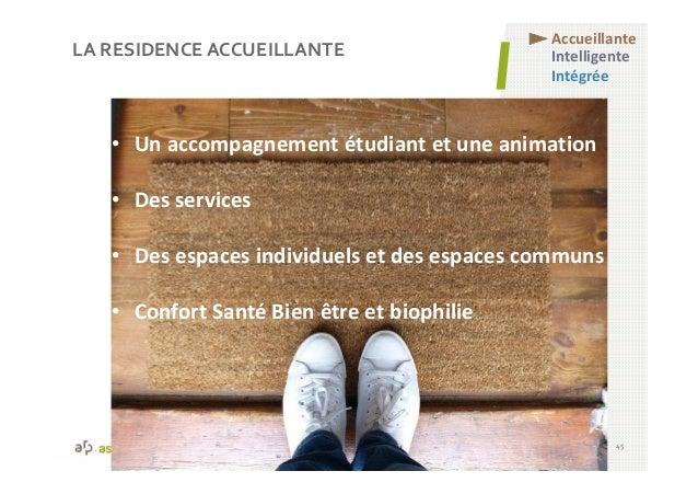 LA RESIDENCE ACCUEILLANTE 45 • Un accompagnement étudiant et une animation • Des services • Des espaces individuels et des...