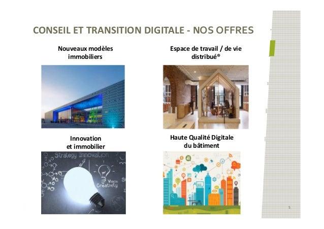 CONSEIL ET TRANSITION DIGITALE - NOS OFFRES 5 Espace de travail / de vie distribué® Haute Qualité Digitale du bâtiment Inn...