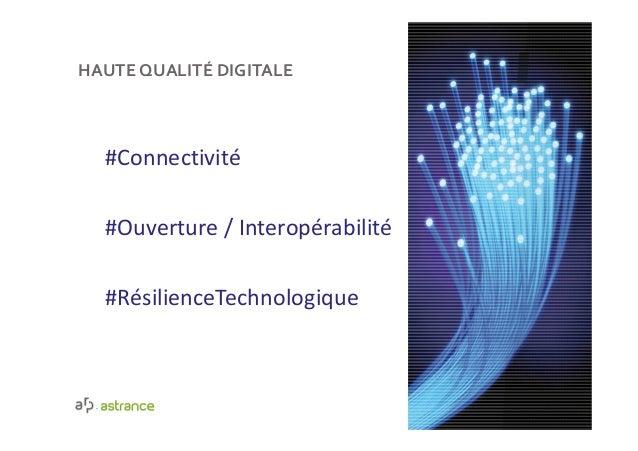 HAUTE QUALITÉ DIGITALE #Connectivité #Ouverture / Interopérabilité #RésilienceTechnologique 5307/10/2016