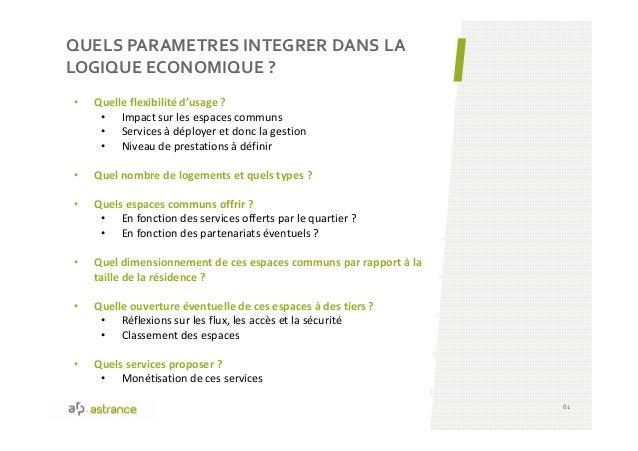 QUELS PARAMETRES INTEGRER DANS LA LOGIQUE ECONOMIQUE ? 61 • Quelle flexibilité d'usage ? • Impact sur les espaces communs ...