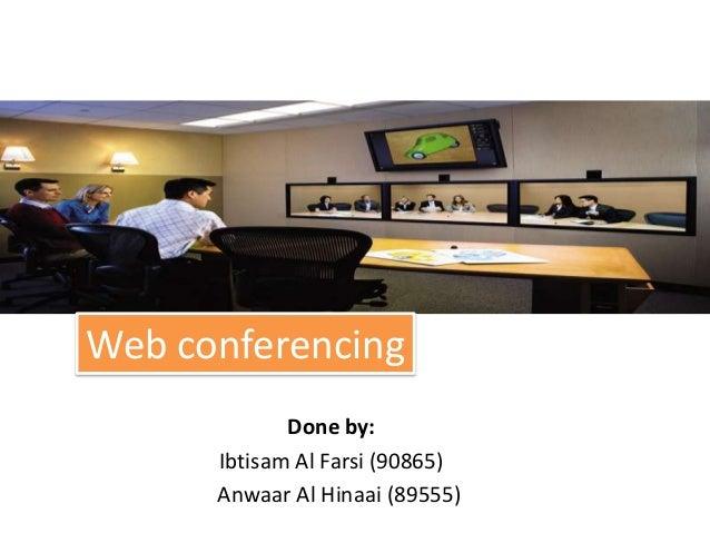 Web ConfrencingWeb conferencing             Done by:      Ibtisam Al Farsi (90865)      Anwaar Al Hinaai (89555)