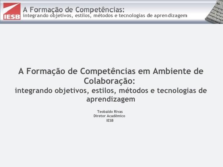 A Formação de Competências em Ambiente de Colaboração:  integrando objetivos, estilos, métodos e tecnologias de aprendizag...