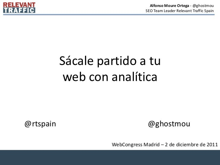 Alfonso Moure Ortega - @ghostmou                                 SEO Team Leader Relevant Traffic Spain           Sácale p...