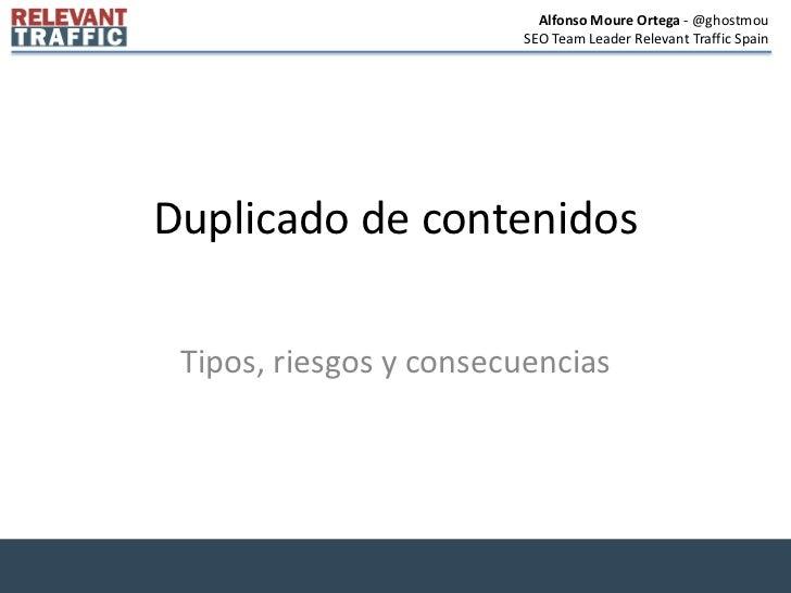 Alfonso Moure Ortega - @ghostmou                        SEO Team Leader Relevant Traffic SpainDuplicado de contenidos Tipo...