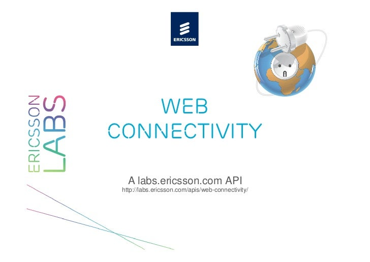 WebConnectivity   A labs.ericsson.com API http://labs.ericsson.com/apis/web-connectivity/