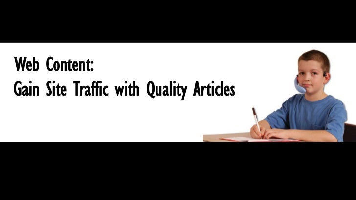 Web Content:<br />Gain Site Traffic with Quality Articles<br />