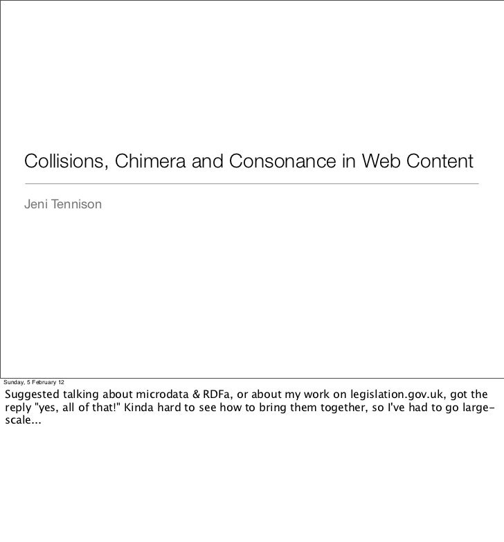 Collisions, Chimera and Consonance in Web Content       Jeni TennisonSunday, 5 February 12Suggested talking about microdat...